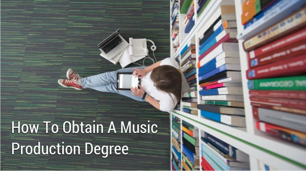 How To Obtain A Music Production Degree