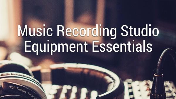 Music Recording Equipment Essentials