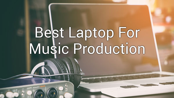 Best Laptop for Music Production
